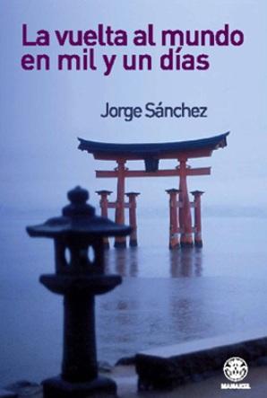 La vuelta al mundo en mil y un dias, de Jorge Sanchez